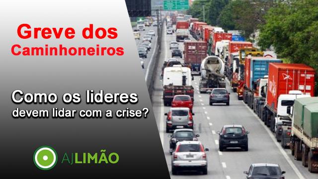 Greve dos caminhoneiros: Como os líderes devem lidar com a crise?