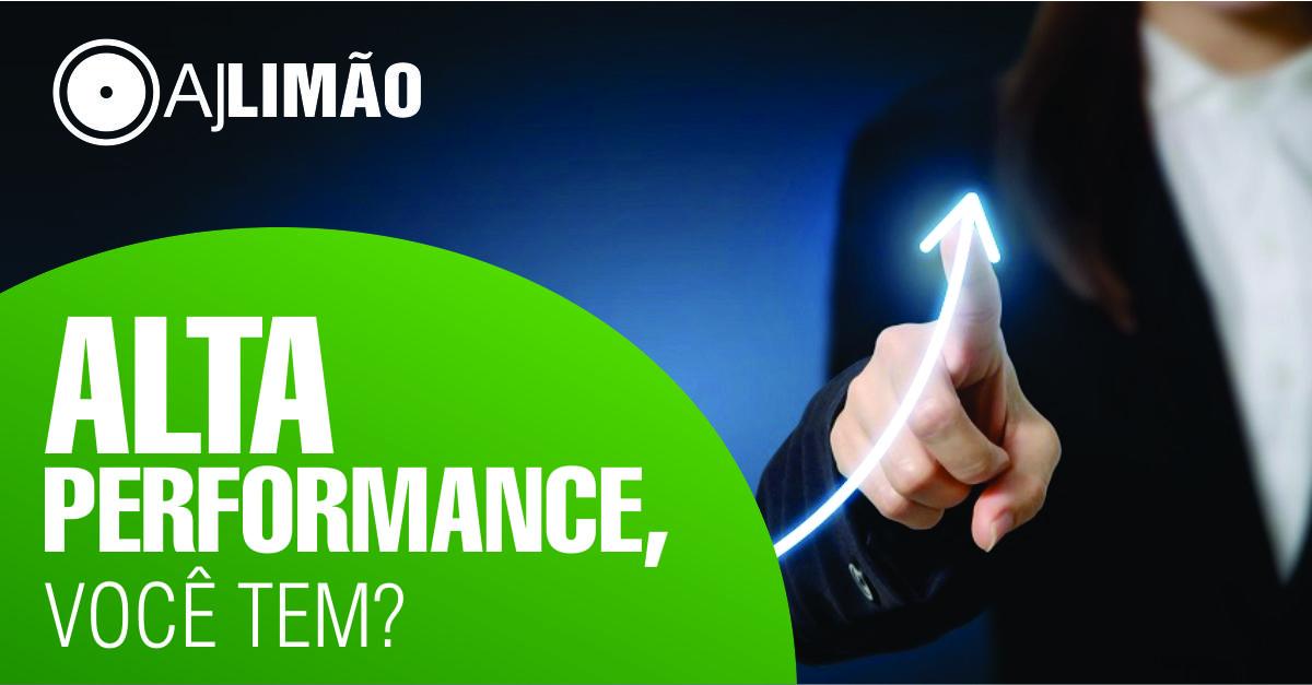 Alta Performance – você tem?